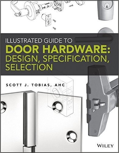 Illustrated Guide to Door Hardware Design, Specification, Selection - Scott Tobias
